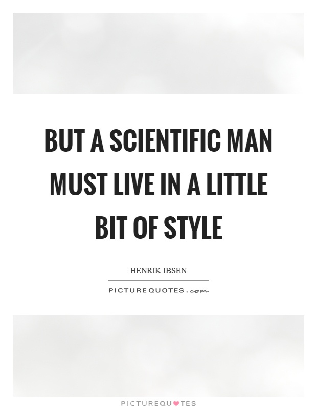 But a scientific man must live in a little bit of style Picture Quote #1