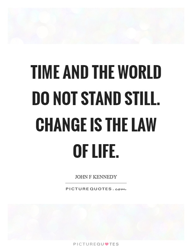 Time and the world do not stand still. Change is the law of life Picture Quote #1