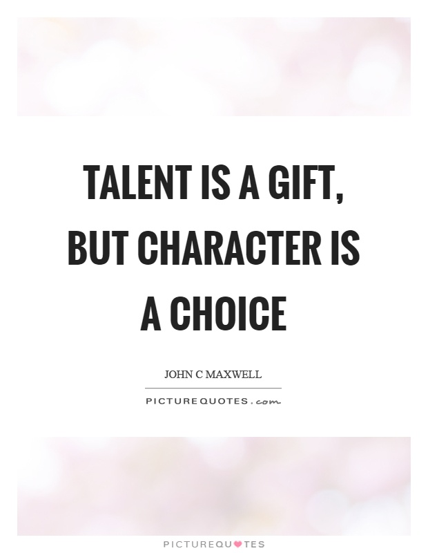 Talent is a gift, but character is a choice Picture Quote #1