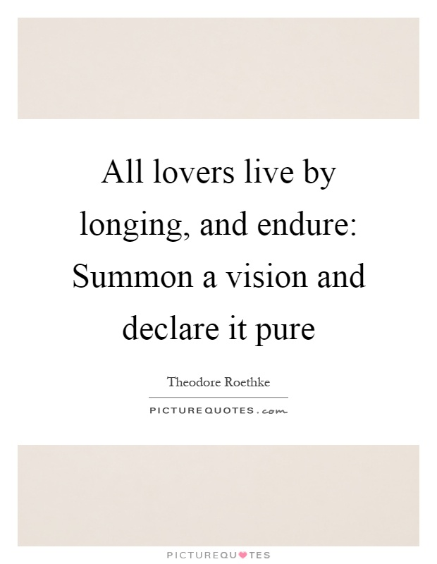 All lovers live by longing, and endure: Summon a vision and declare it pure Picture Quote #1