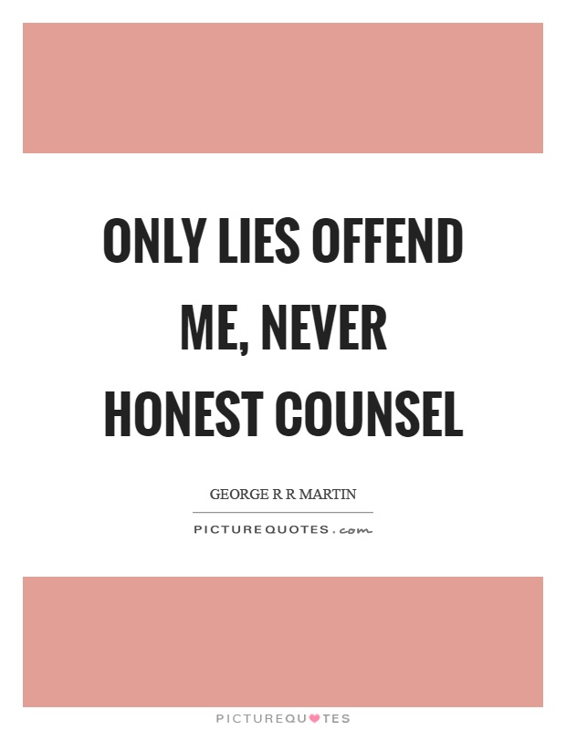 Only lies offend me, never honest counsel Picture Quote #1