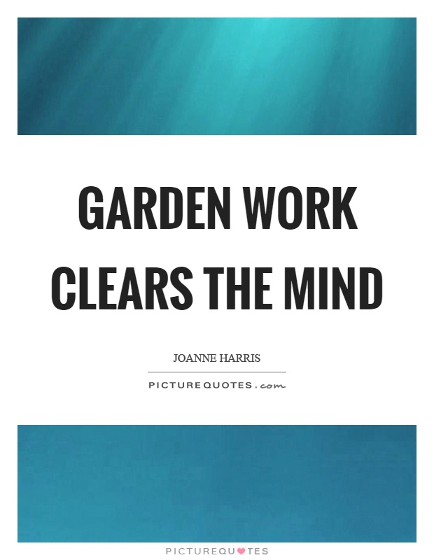 Garden work clears the mind Picture Quote #1