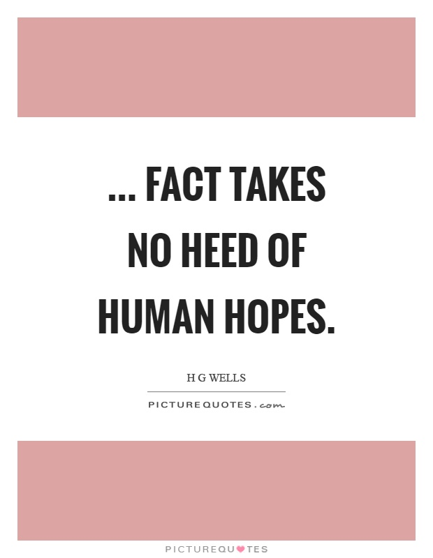 ... fact takes no heed of human hopes Picture Quote #1