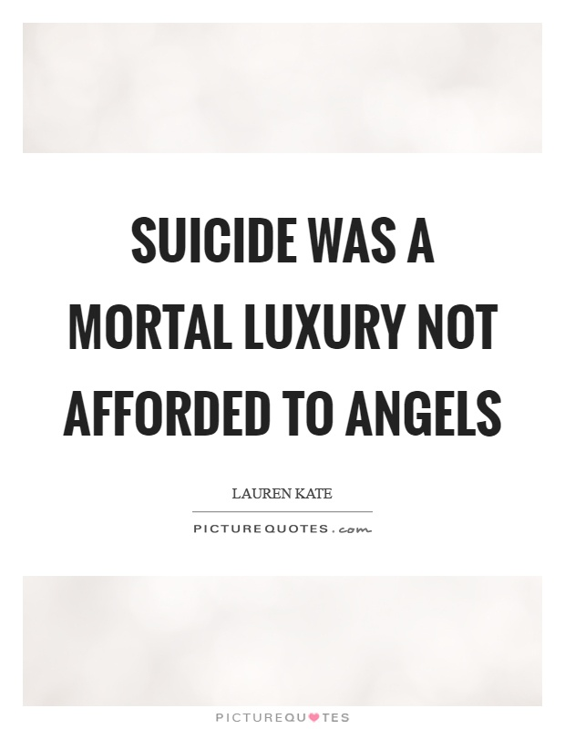 Suicide was a mortal luxury not afforded to angels Picture Quote #1
