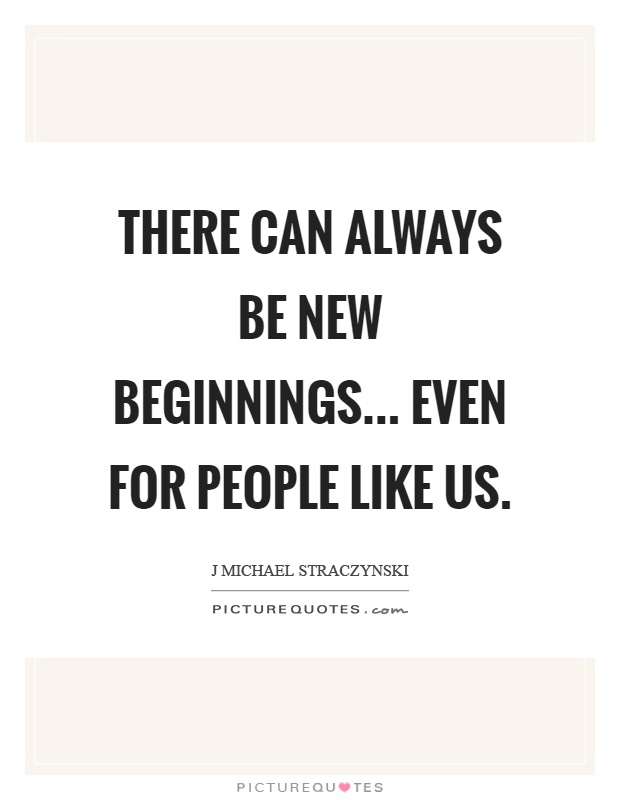 There can always be new beginnings... even for people like us Picture Quote #1