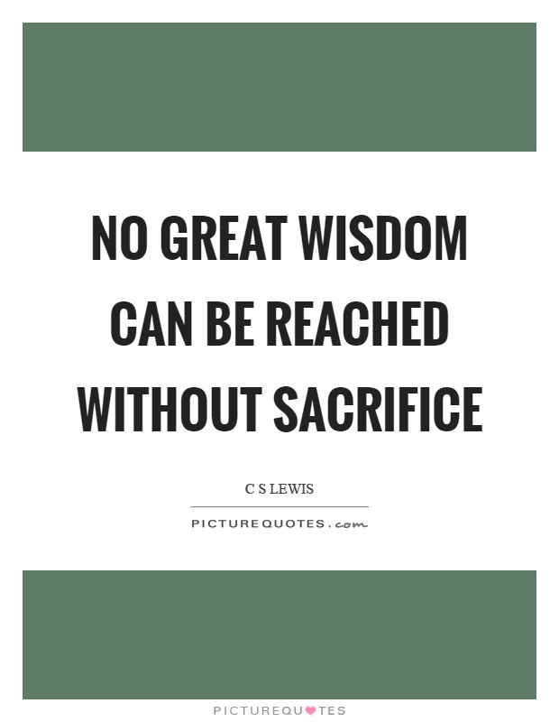 No great wisdom can be reached without sacrifice Picture Quote #1