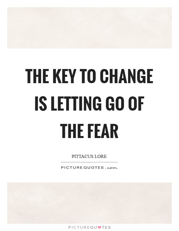 The key to change is letting go of the fear Picture Quote #1