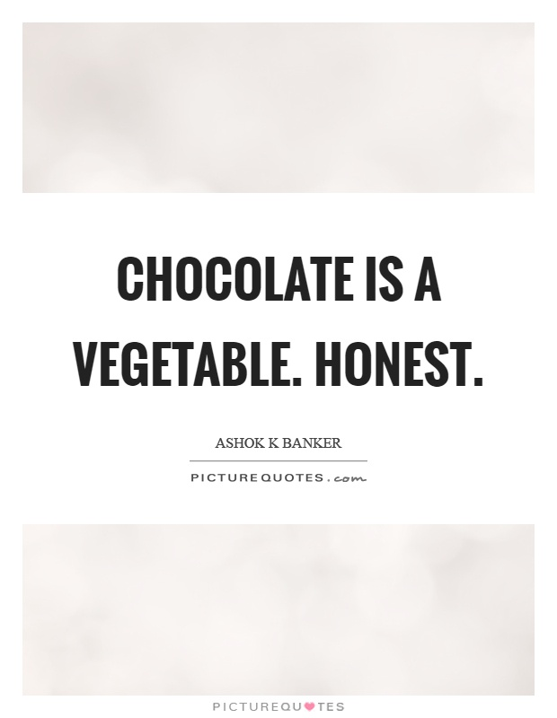 Chocolate is a vegetable. Honest Picture Quote #1