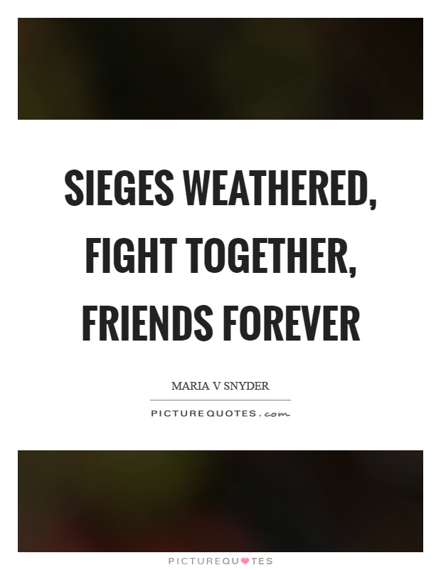 Sieges weathered, fight together, friends forever | Picture ...