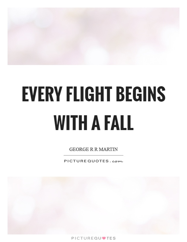 Every flight begins with a fall Picture Quote #1
