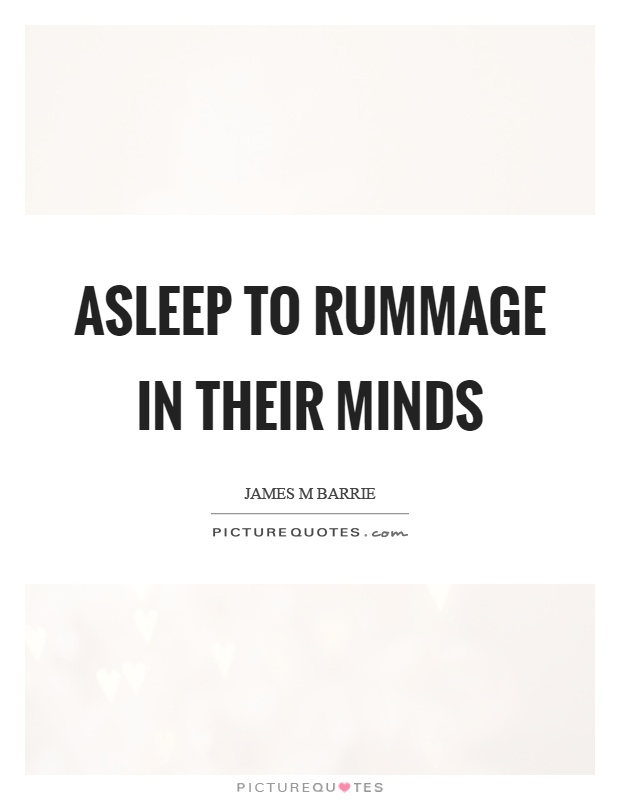 Asleep to rummage in their minds Picture Quote #1