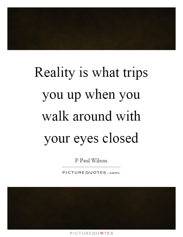 Reality is what trips you up when you walk around with your eyes closed Picture Quote #1
