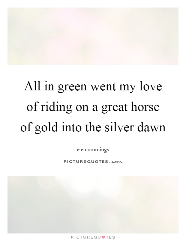 All in green went my love of riding on a great horse of gold into the silver dawn Picture Quote #1