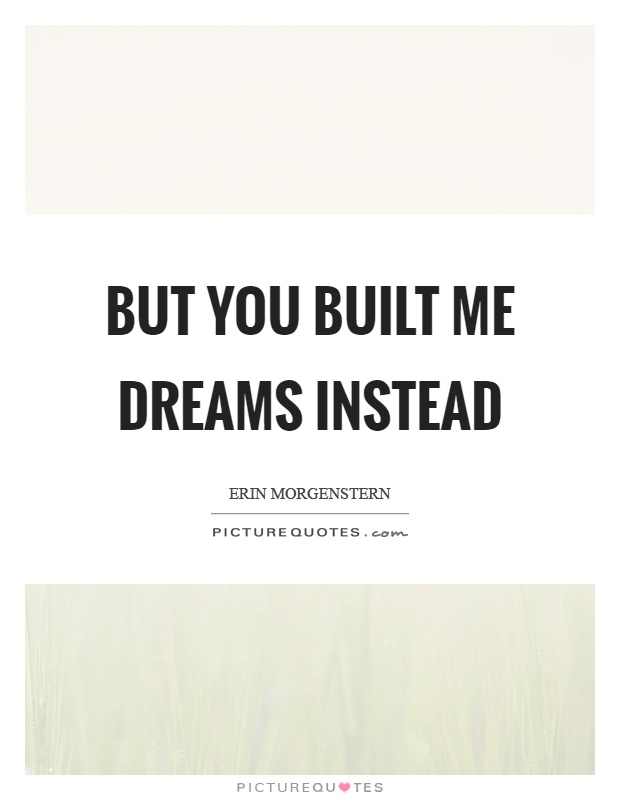 But you built me dreams instead Picture Quote #1