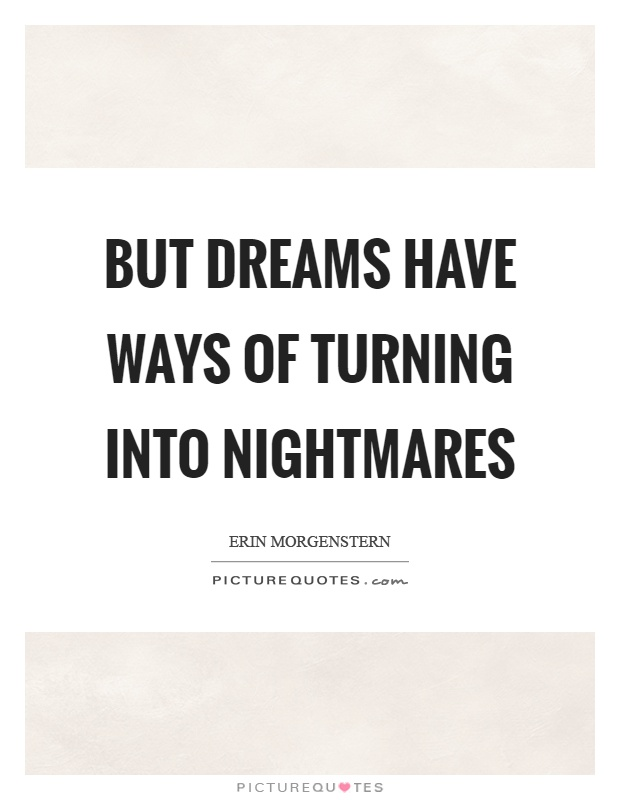 But dreams have ways of turning into nightmares Picture Quote #1