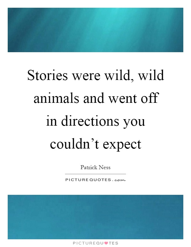 Stories were wild, wild animals and went off in directions you couldn't expect Picture Quote #1