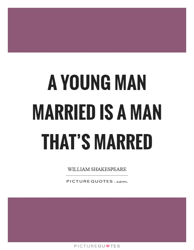 A young man married is a man that's marred Picture Quote #1