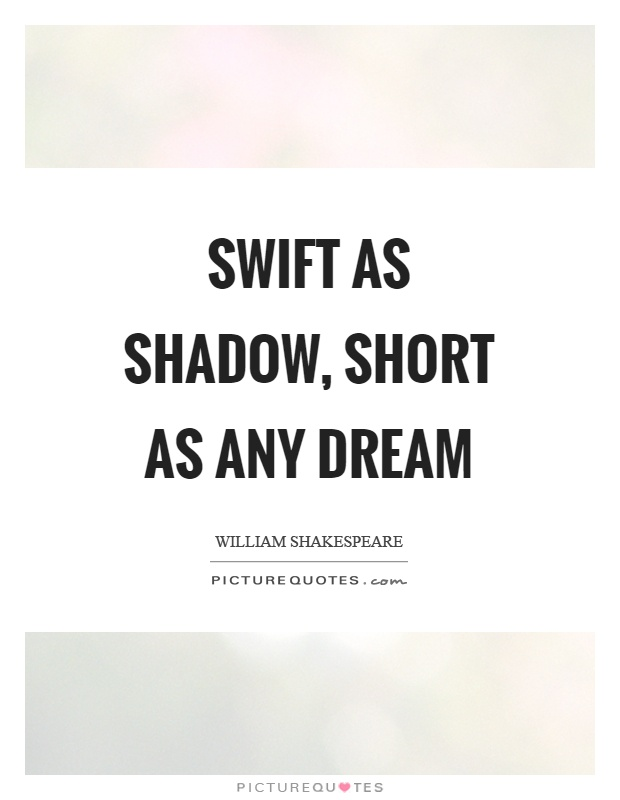 Swift as shadow, short as any dream Picture Quote #1