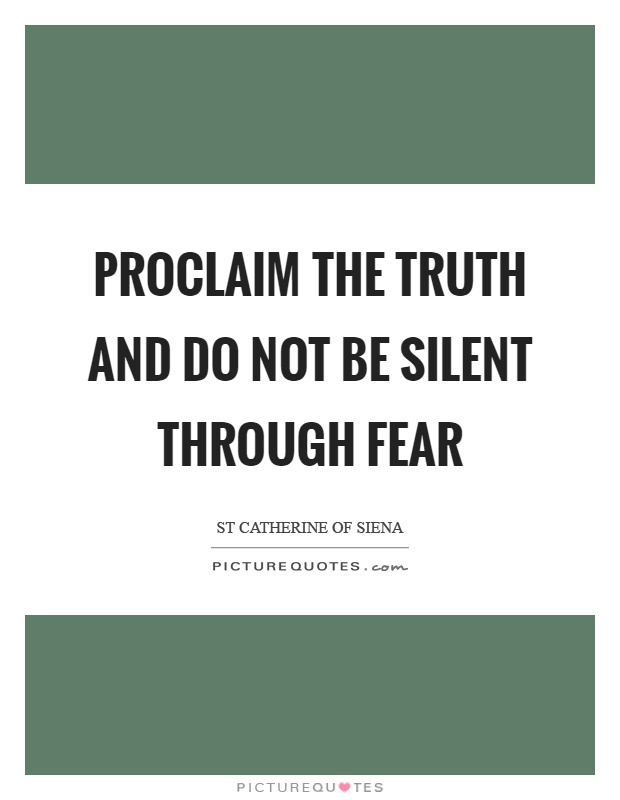 Proclaim the truth and do not be silent through fear Picture Quote #1