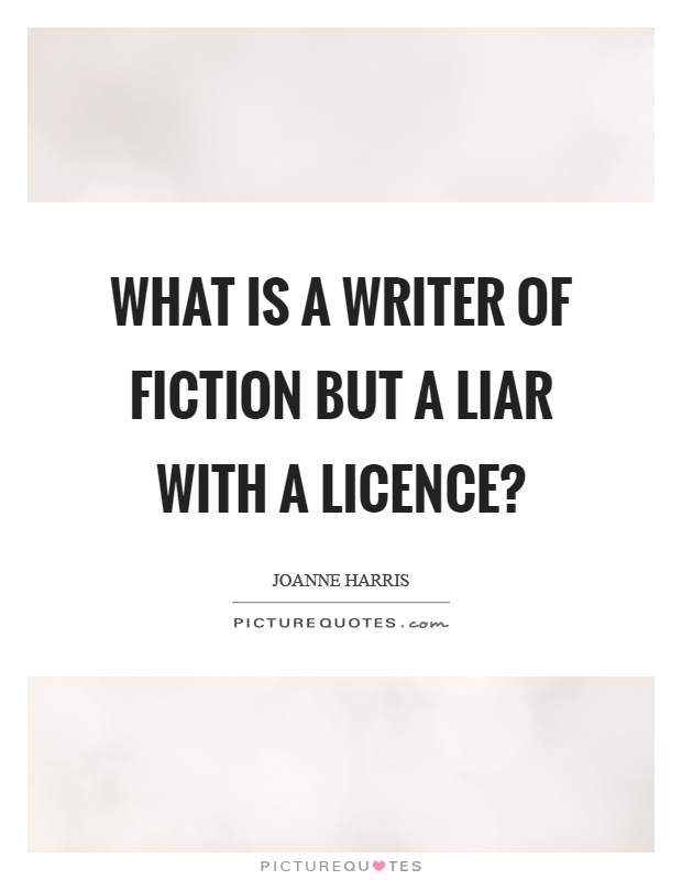 What is a writer of fiction but a liar with a licence? Picture Quote #1