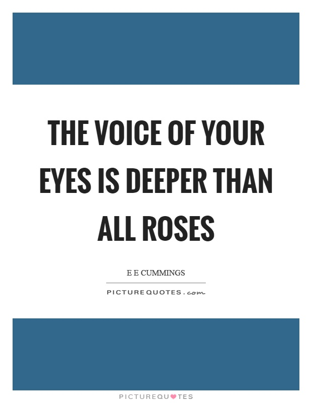 The voice of your eyes is deeper than all roses Picture Quote #1