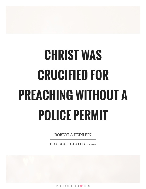 Christ was crucified for preaching without a police permit Picture Quote #1