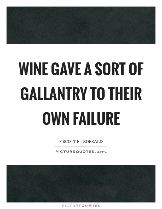 Wine gave a sort of gallantry to their own failure Picture Quote #1