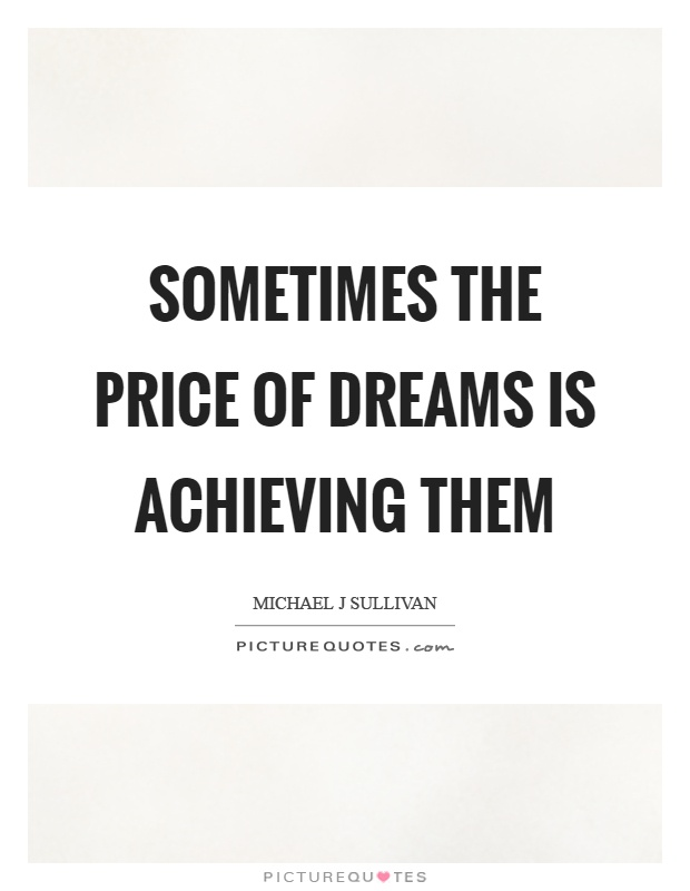 Sometimes the price of dreams is achieving them Picture Quote #1