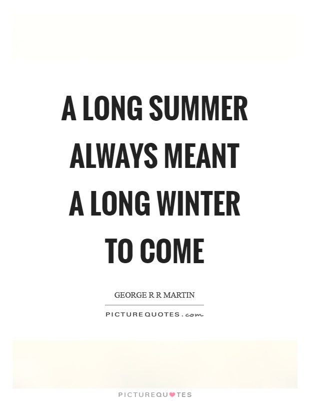 A long summer always meant a long winter to come Picture Quote #1