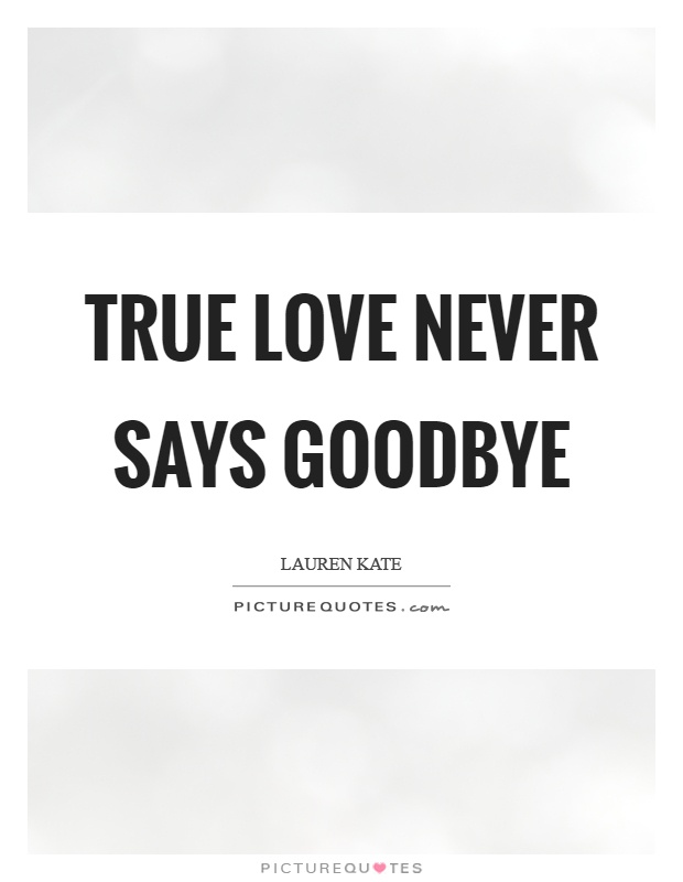 True love never says goodbye Picture Quote #1