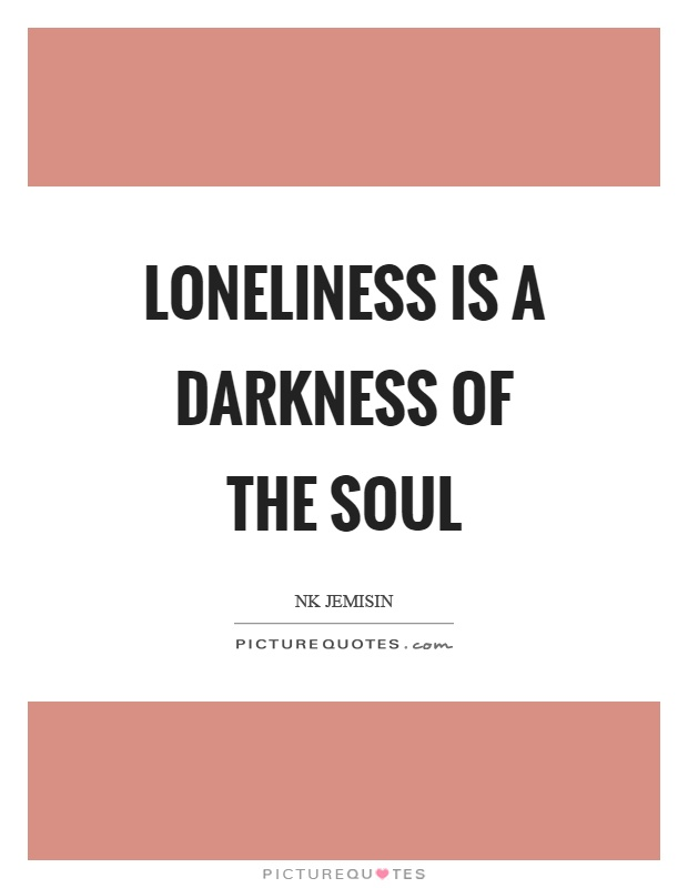 Loneliness is a darkness of the soul Picture Quote #1