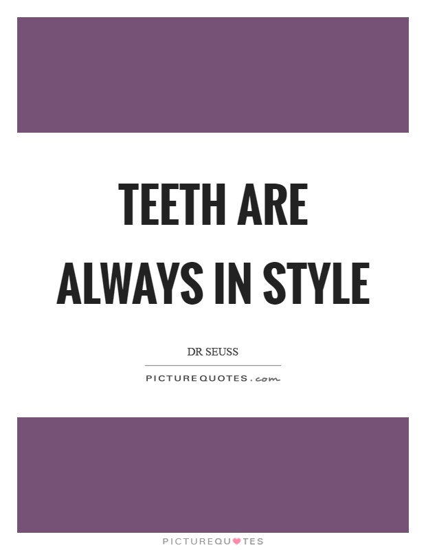 Teeth are always in style Picture Quote #1