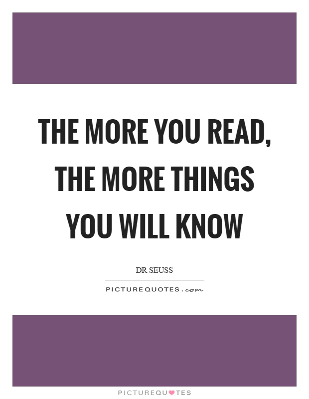 The more you read, the more things you will know Picture Quote #1