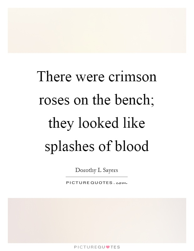 There were crimson roses on the bench; they looked like splashes of blood Picture Quote #1