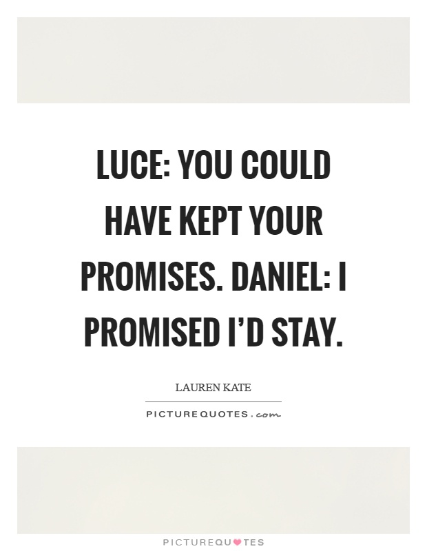 Luce: You could have kept your promises. Daniel: I promised I'd stay Picture Quote #1