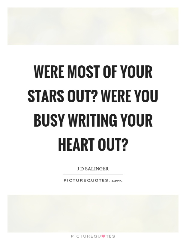 Were most of your stars out? Were you busy writing your heart out? Picture Quote #1