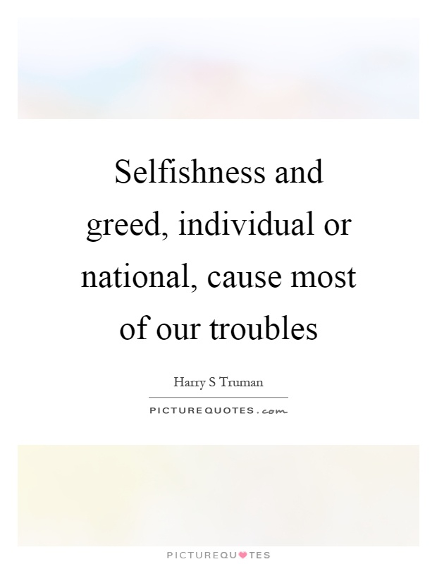 causes of greed Greed (or avarice, cupidity, or covetousness) is the excessive desire for more  than is  'cause i'm killing them all on my own little mission.