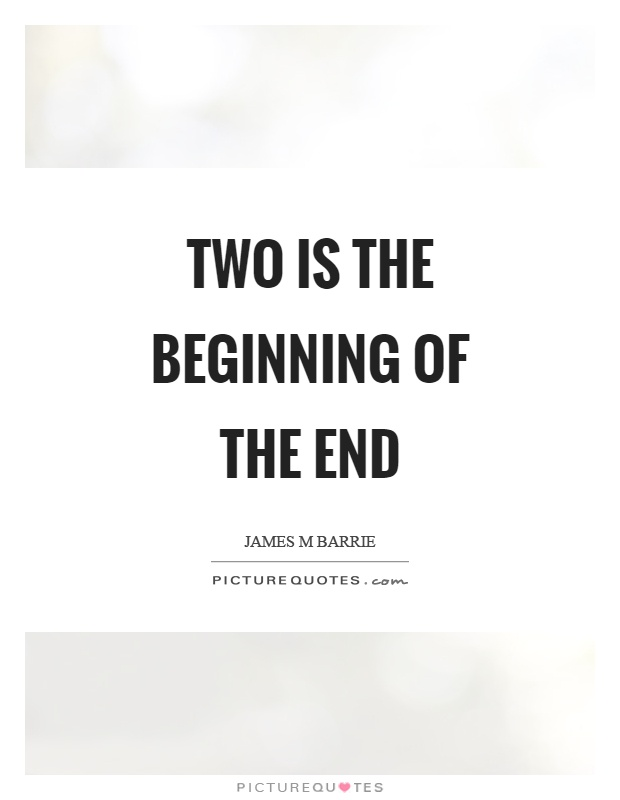Two is the beginning of the end Picture Quote #1