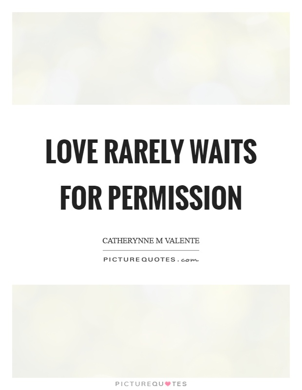 Love rarely waits for permission Picture Quote #1