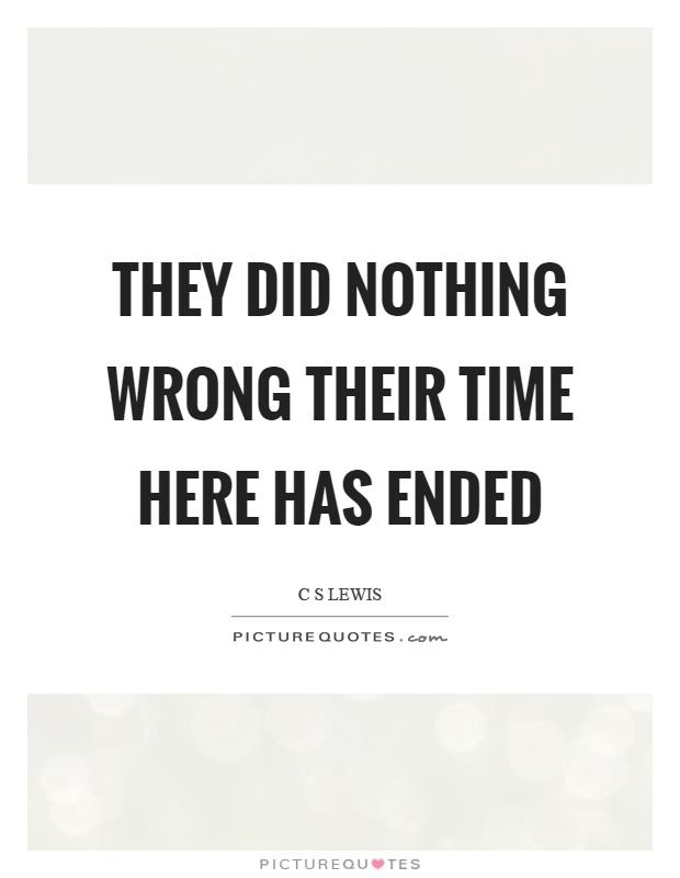 They did nothing wrong their time here has ended Picture Quote #1