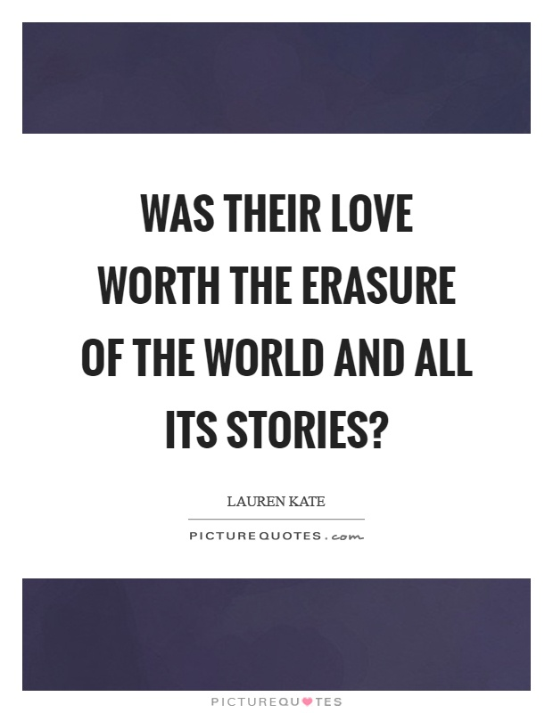 Was their love worth the erasure of the world and all its stories? Picture Quote #1