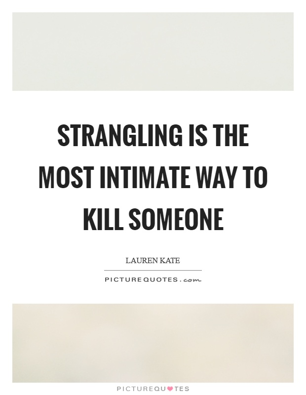 Strangling is the most intimate way to kill someone Picture Quote #1