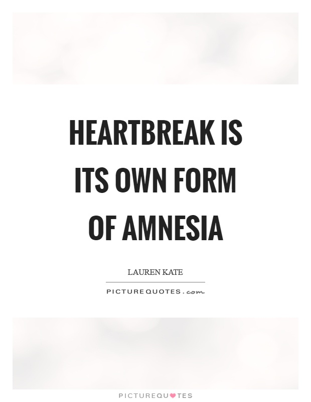 Heartbreak is its own form of amnesia Picture Quote #1