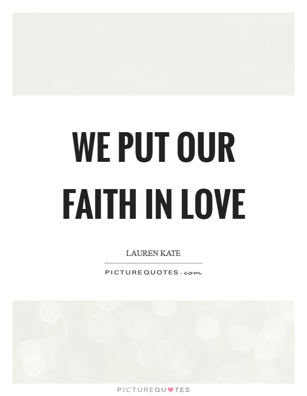 We put our faith in love Picture Quote #1