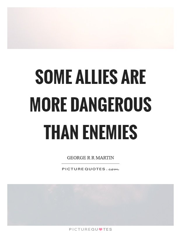 Some allies are more dangerous than enemies Picture Quote #1
