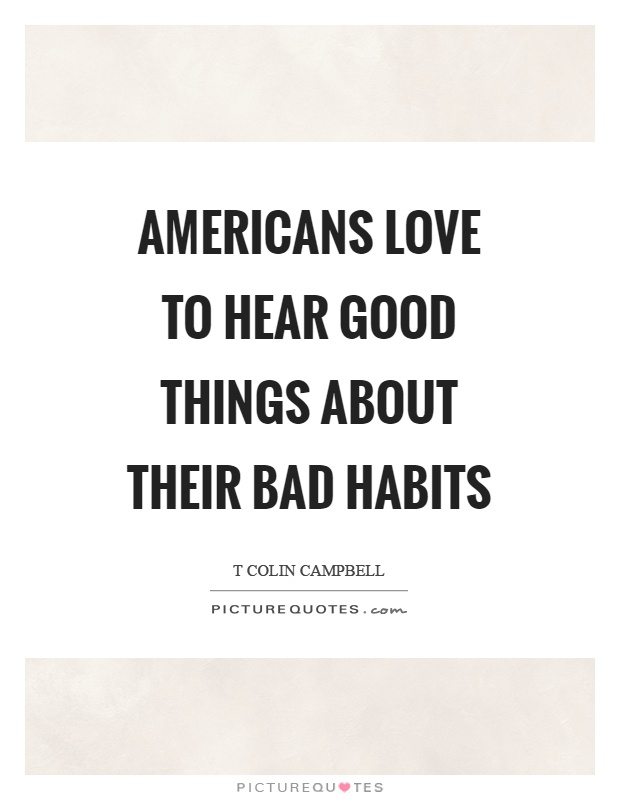 Americans love to hear good things about their bad habits Picture Quote #1