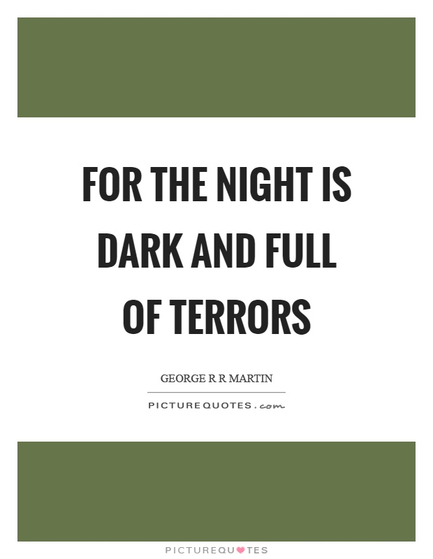 For the night is dark and full of terrors Picture Quote #1