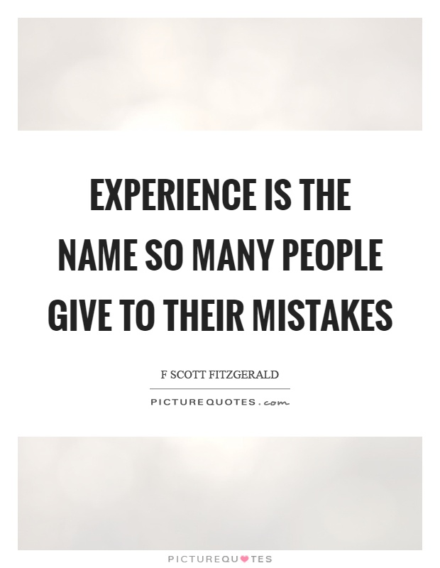 Experience is the name so many people give to their mistakes Picture Quote #1