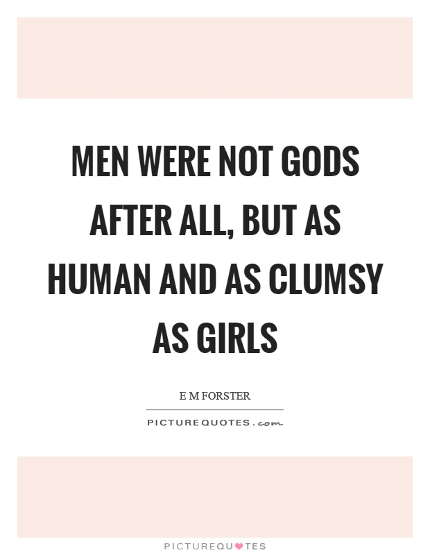 Men were not gods after all, but as human and as clumsy as girls Picture Quote #1