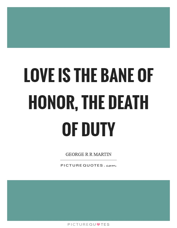 Love is the bane of honor, the death of duty Picture Quote #1